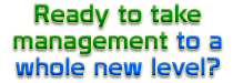Ready to take management to a whole new level?